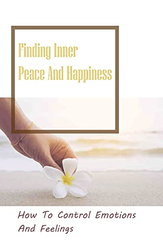 Finding Inner Peace And Happiness: How To Control Emotions And Feelings: Path To Inner Peace Funny (English Edition)