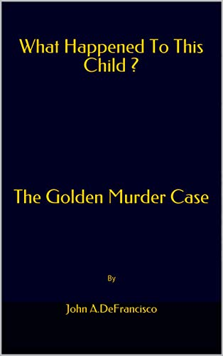 What Happened To This Child ? : The Golden Murder Case (English Edition)