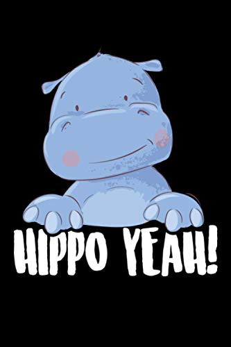 Hippo Yeah!: Hippopotamus or Hippo 6x9 Notebook, Journal or Diary Gift for Writing Down Daily Habits