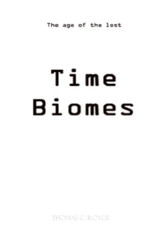 Time Biomes, New Edition, B&W Edition (Black & White): & The Age Of The Lost (The Age Of The Lost Time Biomes Book 1) (English Edition)