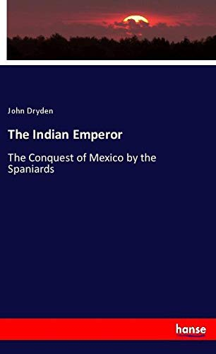 The Indian Emperor: The Conquest of Mexico by the Spaniards