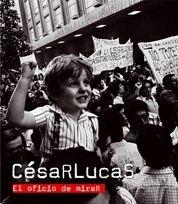 César Lucas. El oficio de mirar