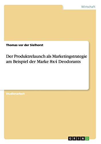 Der Produktrelaunch als Marketingstrategie am Beispiel der Marke 8x4 Deodorants