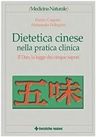 dietetica cinese nella pratica clinica. il dao, la legge dei cinque sapori