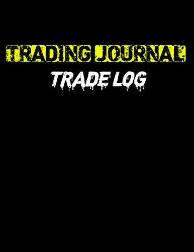 Trading Journal Trade Log: Day Trading Log & Investing Journal ,For Traders Of Stocks,Stock Market Tracker|Forex trading Journal Stock Trading Log Book..
