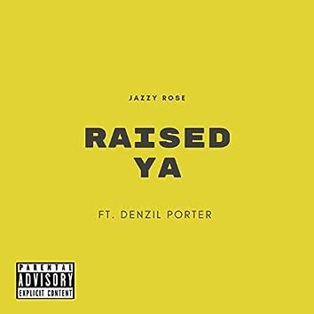 Raised Ya (feat. Denzil Porter)