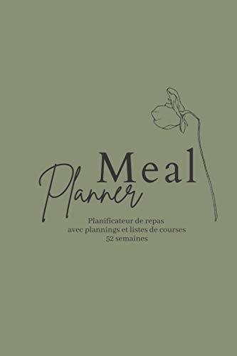 Meal planner - planificateur de repas avec plannings et listes de courses - 52 semaines: une année pour organiser ses menus - idéal pour ... cooking… et sauver du temps et de l'argent.