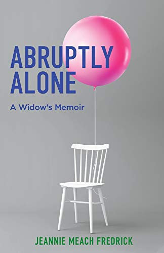 Abruptly Alone: A Widow's Memoir