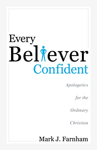 Every Believer Confident: Apologetics for the Ordinary Christian