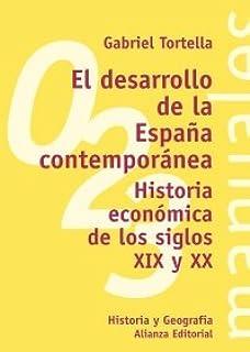El desarrollo de la España contemporánea: Historia económica de los siglos XIX y XX El Libro Universitario - Manuales: Amazon.es: Tortella Casares, Gabriel: Libros
