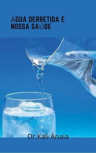 Água Derretida e Nossa Saúde (Spanish Edition)