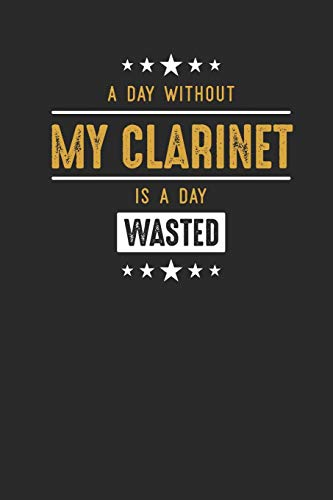 A Day Without My Clarinet Is A Day Wasted: Clarinets