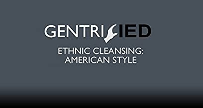 Gentrified : Ethnic Cleansing American Style