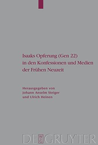 Isaaks Opferung (Gen 22) in den Konfessionen und Medien der Frühen Neuzeit (Arbeiten zur Kirchengeschichte 101)