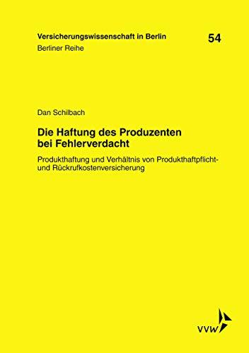 Die Haftung des Produzenten bei Fehlerverdacht: Produkthaftung und Verhältnis von Produkthaftpflicht- und Rückrufkostenversicherung (Berliner Reihe)