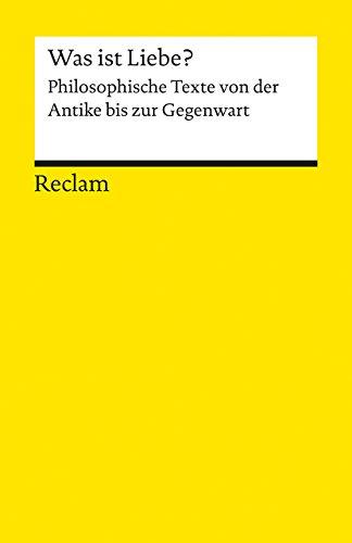Was ist Liebe?: Philosophische Texte von der Antike bis zur Gegenwart (Reclams Universal-Bibliothek)