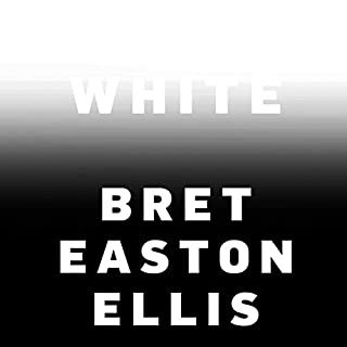 White                   By:                                                                                                                                 Bret Easton Ellis                               Narrated by:                                                                                                                                 Bret Easton Ellis                      Length: 6 hrs and 47 mins     27 ratings     Overall 4.4