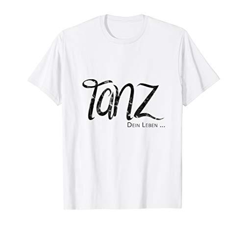 Tanz Dein Leben   Tänzer Tänzerin Tanzschule Spruch Geschenk T-Shirt