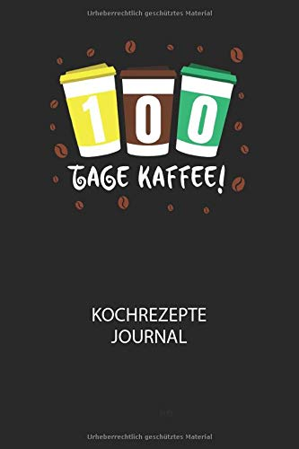 100 Tage Kaffee! - Kochrezepte Journal: Du bist experimentierfreudig und liebst es neue Kreationen zu testen? Dann trage diese ins Buch und halte deine leckeren Zutaten ungedingt fest!