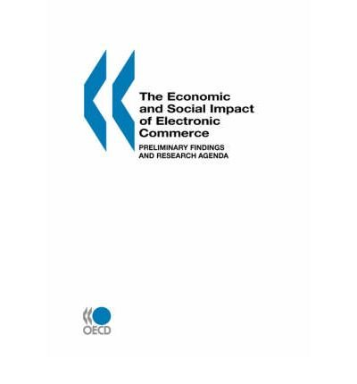 By OECD. Published by : OECD Publishing The Economic and Social Impact of Electronic Commerce: Preliminary Findings and Research Agenda Paperback - February 1999