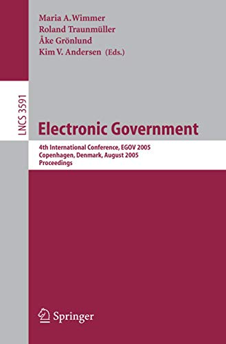 Electronic Government: 4th International Conference, EGOV 2005, Copenhagen, Denmark, August 2005 Proceedings: 4th International Conference, EGOV 2005, ... Notes in Computer Science (3591), Band 3591)