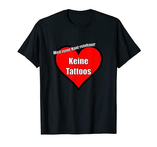 Tattoofrei Tshirt - Weil reine Haut reinhaut! Keine Tattoos