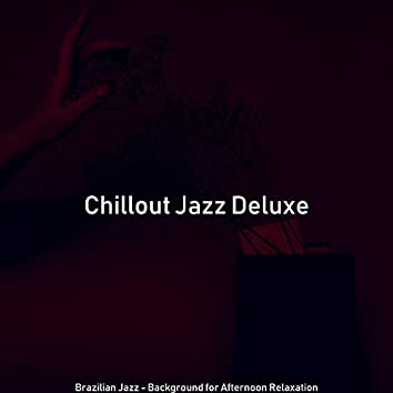 Brazilian Jazz - Background for Afternoon Relaxation