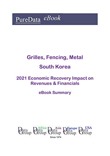 Grilles, Fencing, Metal South Korea Summary: 2021 Economic Recovery Impact on Revenues & Financials (English Edition)