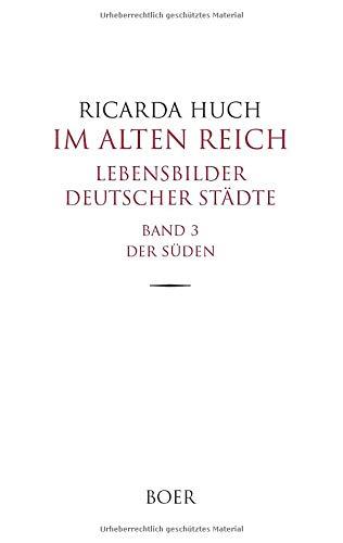 Im Alten Reich - Lebensbilder deutscher Städte, Band 3: Der Süden