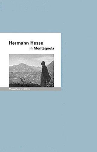 Hermann Hesse in Montagnola: Menschen und Orte (MENSCHEN UND ORTE / Leben und Lebensorte von Schriftstellern und Künstlern)