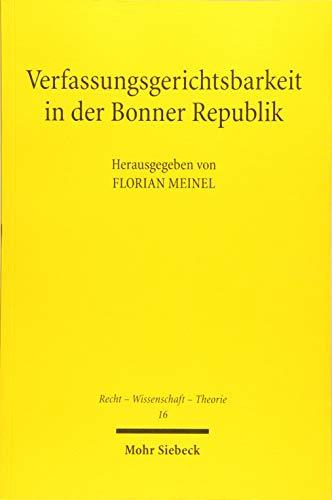 Verfassungsgerichtsbarkeit in der Bonner Republik: Aspekte einer Geschichte des Bundesverfassungsgerichts (Recht - Wissenschaft - Theorie)