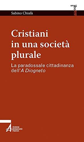 Cristiani in una società plurale. La paradossale cittadinanza dell'A Diogneto (Smart books)