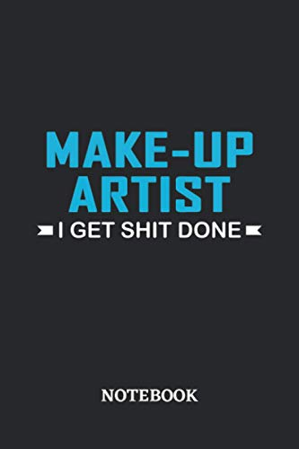 Make-Up Artist I Get Shit Done Notebook: 6x9 inches - 110 graph paper, quad ruled, squared, grid paper pages • Greatest Passionate Office Job Journal Utility • Gift, Present Idea