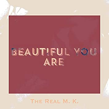 Beautiful You Are