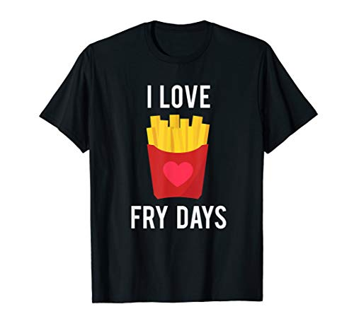 I Love Fry Days T-Shirt for French Fries, French Fry Lovers