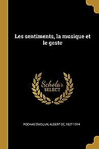 Les sentiments, la musique et le geste par Albert de Rochas d'Aiglun