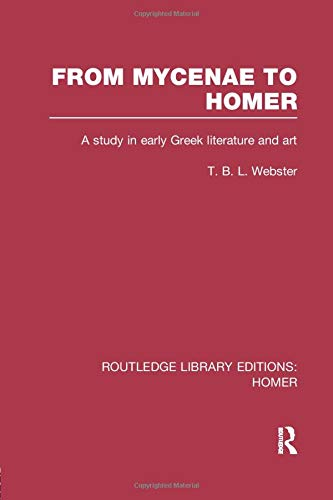 From Mycenae to Homer: A Study in Early Greek Literature and Art (Routledge Library Editions: Homer)