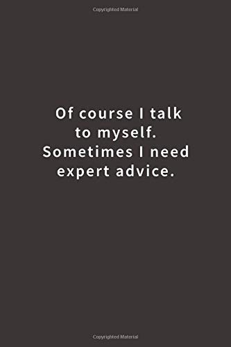 Of course I talk to myself. Sometimes I need expert advice.: Lined notebook