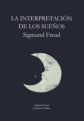 La Interpretación de los Sueños: Sigmund Freud (Spanish Edition)