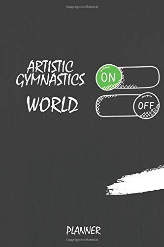 Artistic Gymnastics On World Off Planner: Journal or Planner for Artistic Gymnastics Lovers / Artistic Gymnastics Gift,(Inspirational Notebooks, ... Diary, Composition Book), Lined Journal