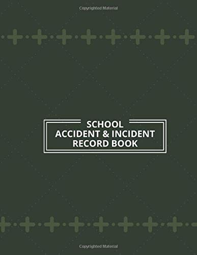 School Accident & Incident Record Book: Health and Safety Report Logbook, Accident and Incident Record Log, Incidence Report Book for School, Nursery, ... Pages (Health and Safety Reports, Band 25)