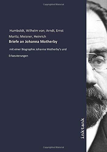 Briefe an Johanna Motherby: mit einer Biographie Johanna Motherby's und Erlaeuterungen