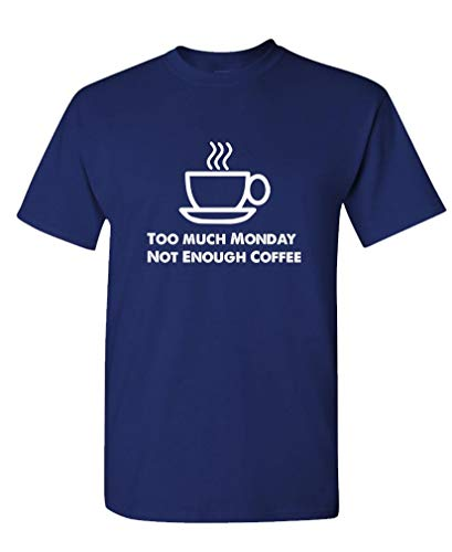 Too Much Monday - NOT Enough Coffee - T-Shirt, Navy Blue, Large