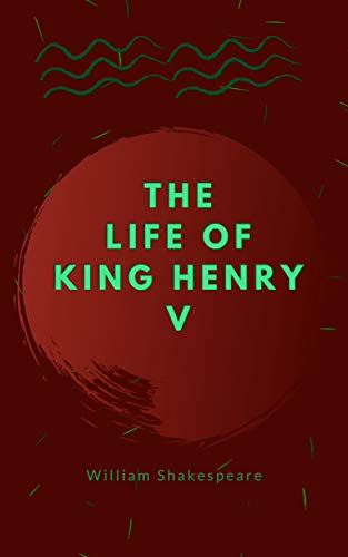 William Shakespeare's The Life of King Henry V: From Original Book | Kindle Create Formatting | 5' x 8' | Black ink and 90 GSM cream paper | Illustrated | Responsive features. (English Edition)