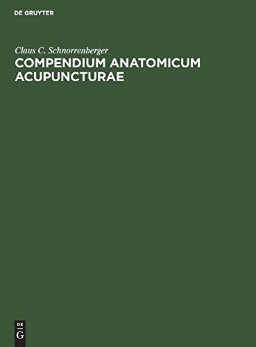 Compendium Anatomicum Acupuncturae: Lehrbuch und Atlas der anatomischen Akupunktur-Strukturen