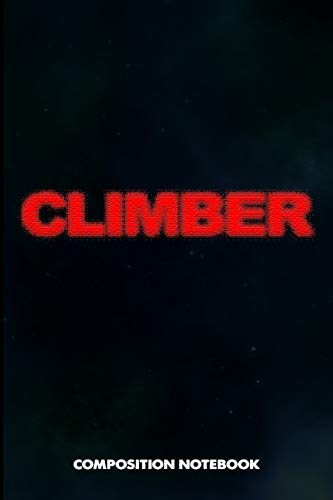 Climber: Composition Notebook, Blurry Birthday Journal for Climbing, Outdoor Adventure Lovers to write on