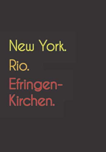 New York. Rio. Efringen-Kirchen.: Witziges Notizbuch | Tagebuch DIN A5, liniert. Für Efringen-Kirchener und...