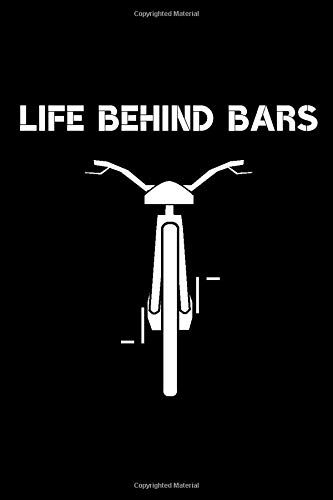 Life Behind Bars: Blank Lined Journal for mountain biking and bicycle adventures | Mountain Bikers MTB Notebook for cyclists, men, women and kids who ... bicycle fans, Rating Rides and Trails