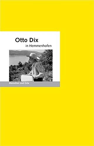 Otto Dix in Hemmenhofen: Menschen und Orte (MENSCHEN UND ORTE / Leben und Lebensorte von Schriftstellern und Künstlern)