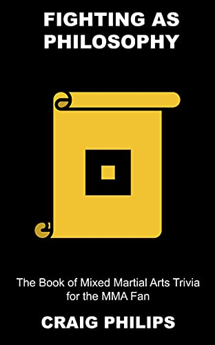 Fighting as Philosophy: The Book of Mixed Martial Arts Trivia for the MMA Fan (Mixed Martial Arts: Trivia and Facts 7) (English Edition)